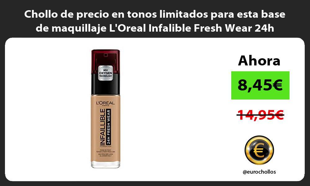 Chollo de precio en tonos limitados para esta base de maquillaje LOreal Infalible Fresh Wear 24h