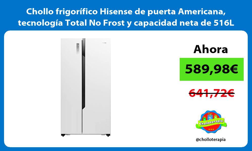 Chollo frigorifico Hisense de puerta Americana tecnologia Total No Frost y capacidad neta de 516L