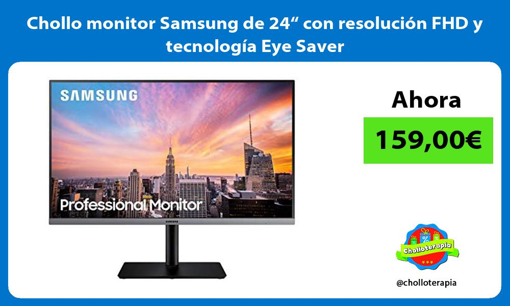 Chollo monitor Samsung de 24 con resolucion FHD y tecnologia Eye Saver