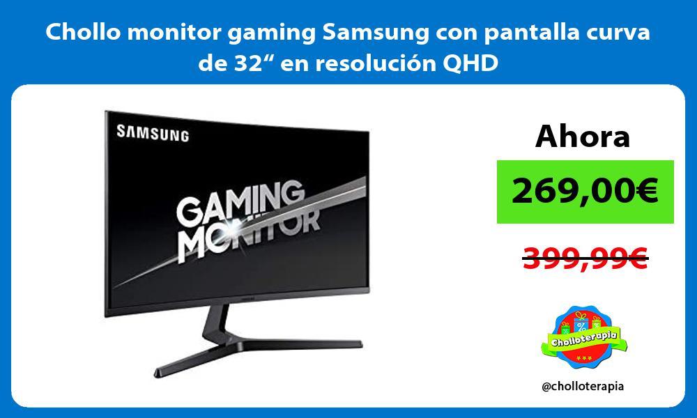Chollo monitor gaming Samsung con pantalla curva de 32 en resolucion QHD
