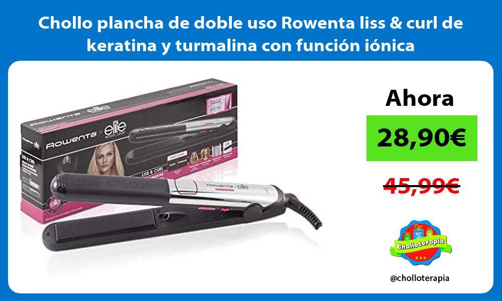 Chollo plancha de doble uso Rowenta liss curl de keratina y turmalina con funcion ionica