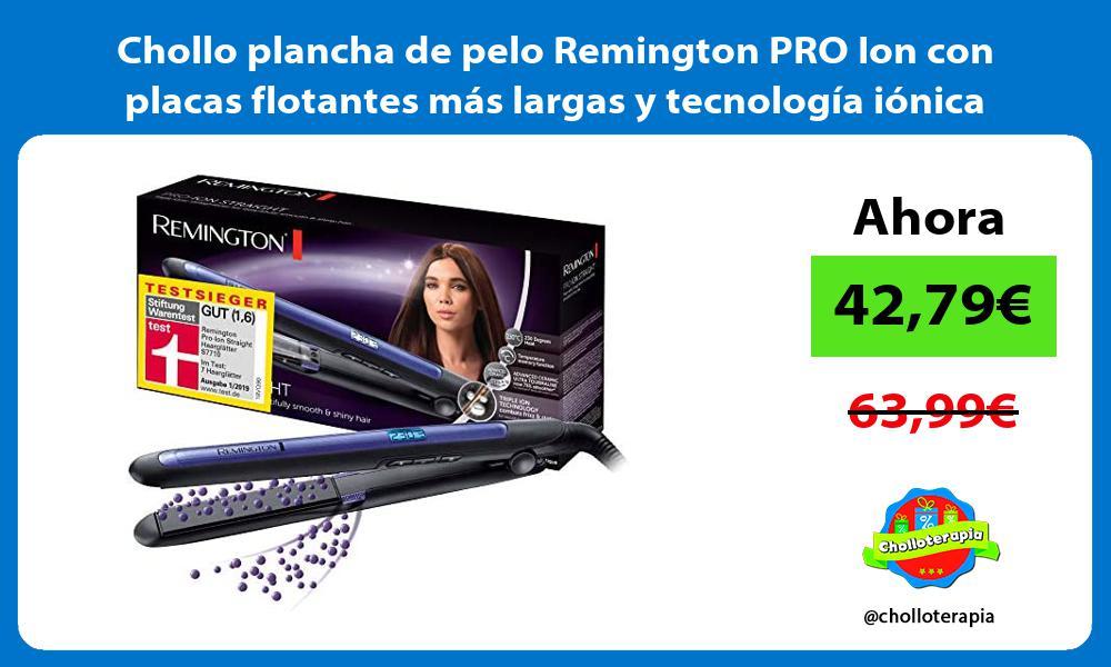 Chollo plancha de pelo Remington PRO Ion con placas flotantes mas largas y tecnologia ionica triple