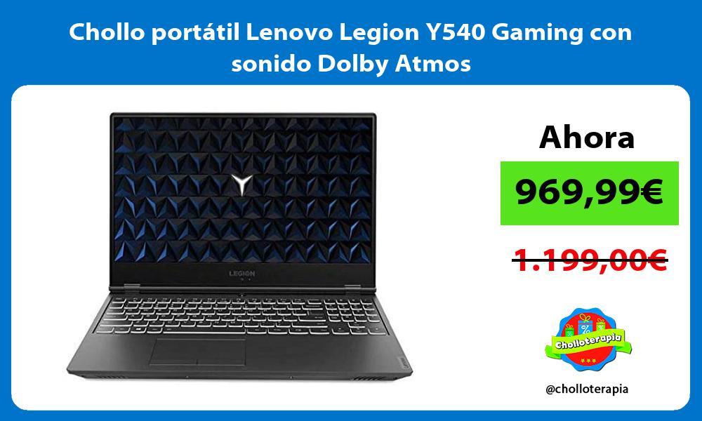 Chollo portátil Lenovo Legion Y540 Gaming con sonido Dolby Atmos