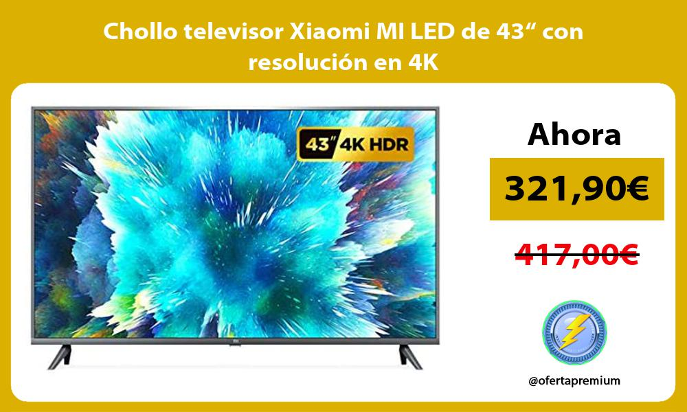 Chollo televisor Xiaomi MI LED de 43 con resolucion en 4K