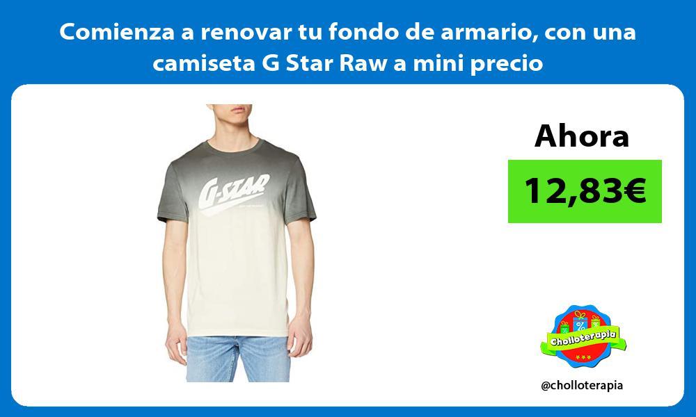 Comienza a renovar tu fondo de armario con una camiseta G Star Raw a mini precio