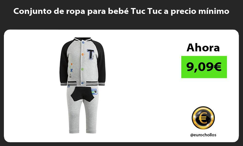 Conjunto de ropa para bebe Tuc Tuc a precio minimo