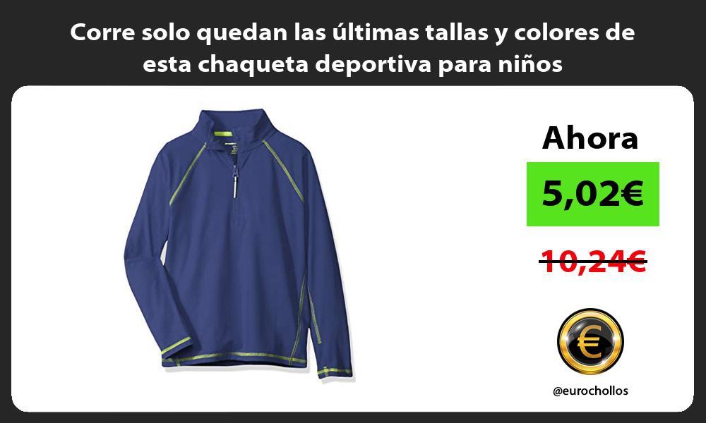 Corre solo quedan las ultimas tallas y colores de esta chaqueta deportiva para ninos