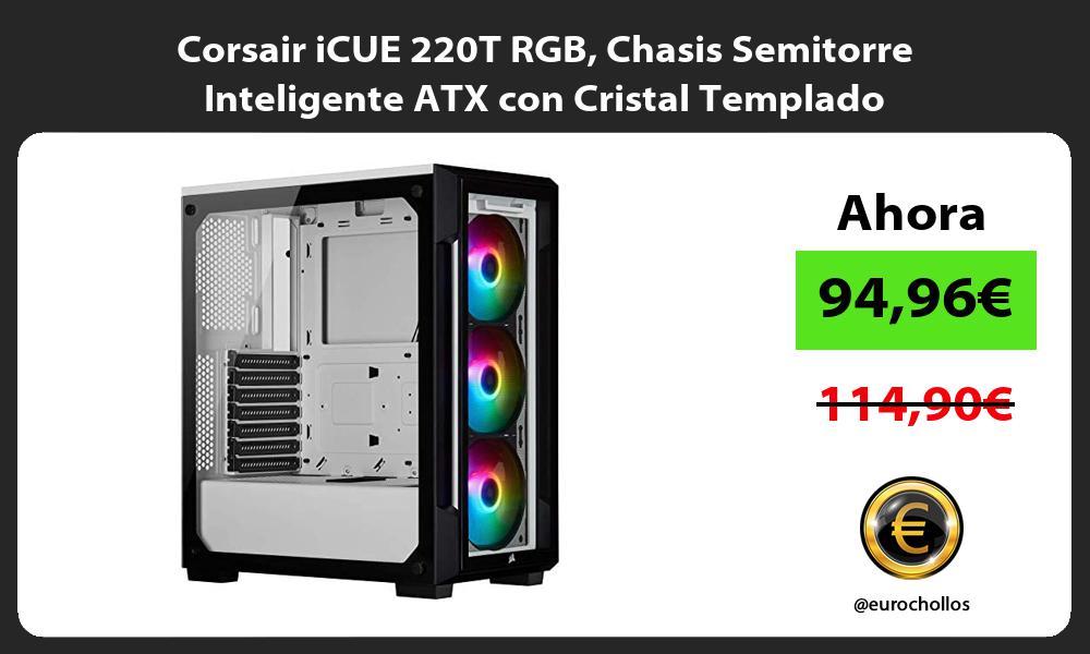 Corsair iCUE 220T RGB Chasis Semitorre Inteligente ATX con Cristal Templado