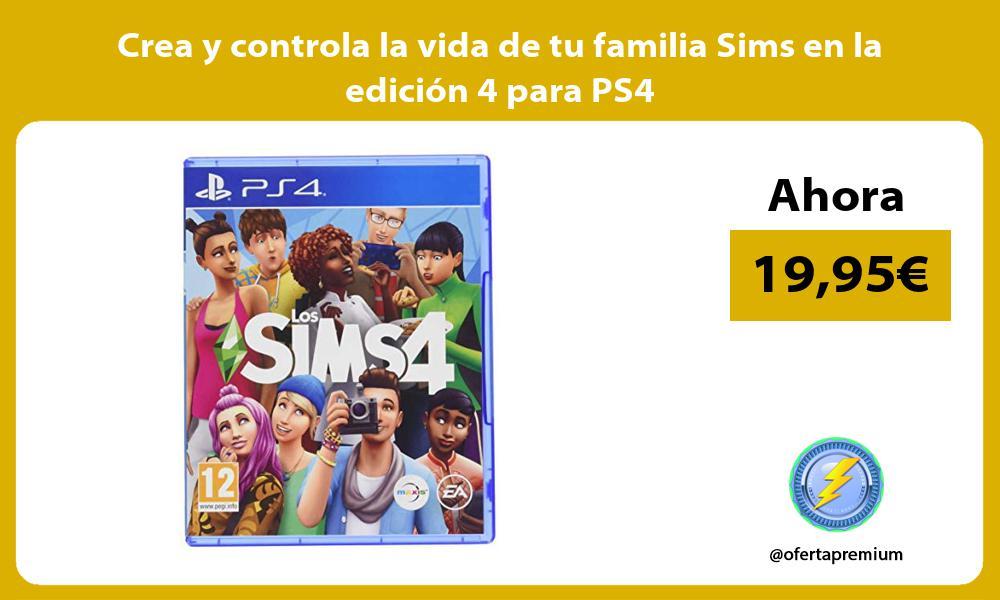 Crea y controla la vida de tu familia Sims en la edicion 4 para PS4