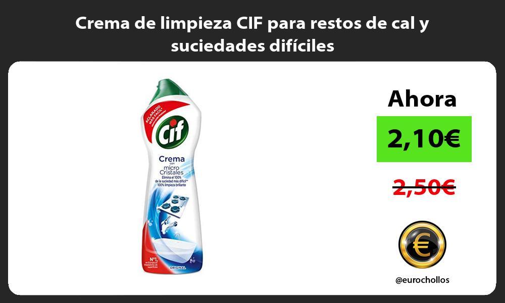 Crema de limpieza CIF para restos de cal y suciedades dificiles