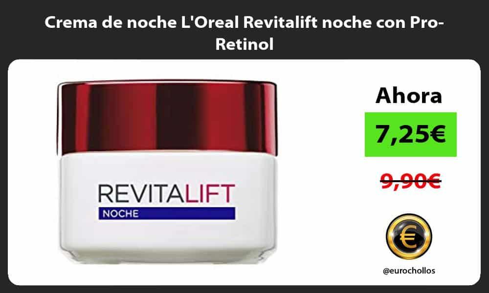 Crema de noche LOreal Revitalift noche con Pro Retinol