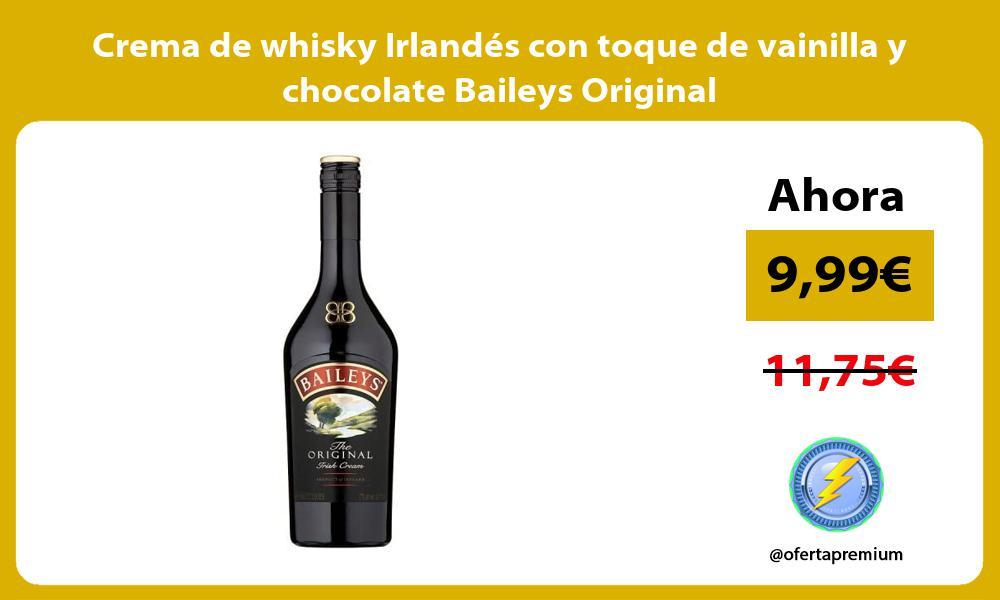 Crema de whisky Irlandes con toque de vainilla y chocolate Baileys Original