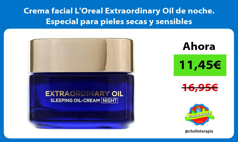Crema facial LOreal Extraordinary Oil de noche Especial para pieles secas y sensibles