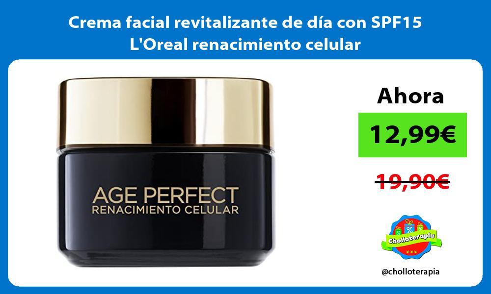 Crema facial revitalizante de día con SPF15 LOreal renacimiento celular