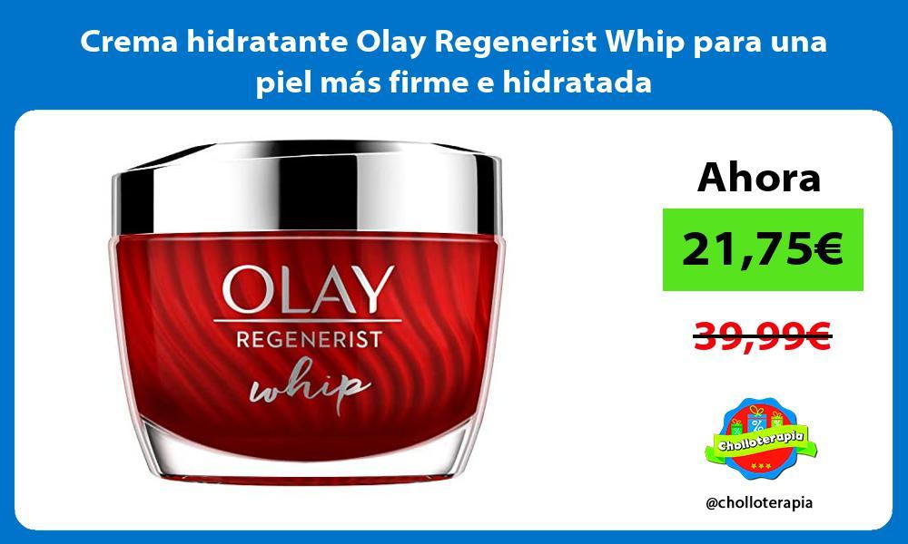 Crema hidratante Olay Regenerist Whip para una piel más firme e hidratada