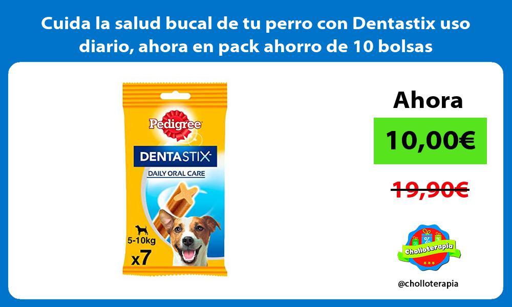 Cuida la salud bucal de tu perro con Dentastix uso diario ahora en pack ahorro de 10 bolsas