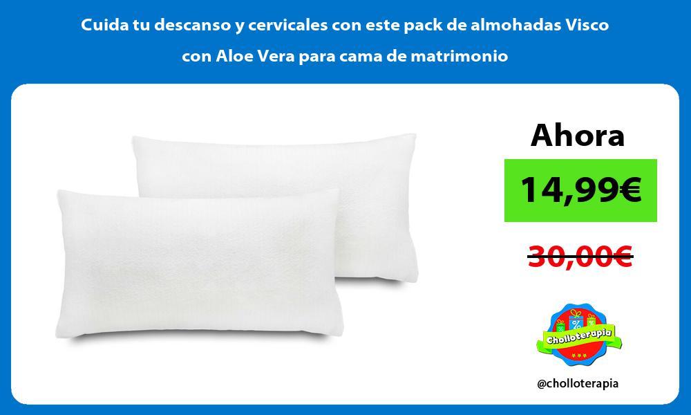 Cuida tu descanso y cervicales con este pack de almohadas Visco con Aloe Vera para cama de matrimonio