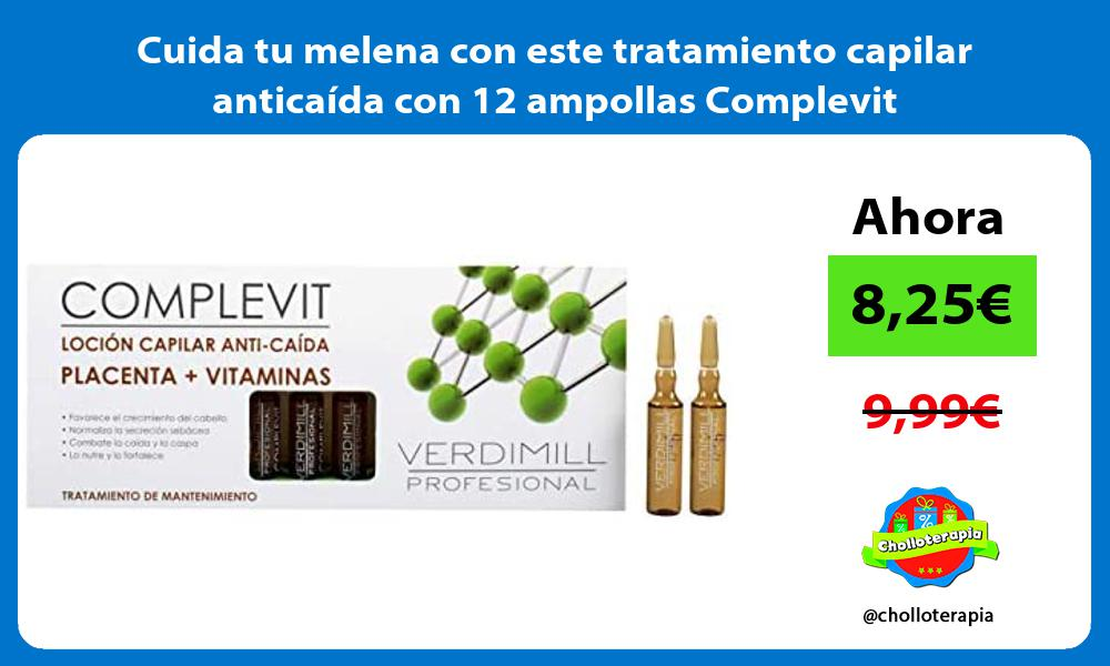 Cuida tu melena con este tratamiento capilar anticaida con 12 ampollas Complevit