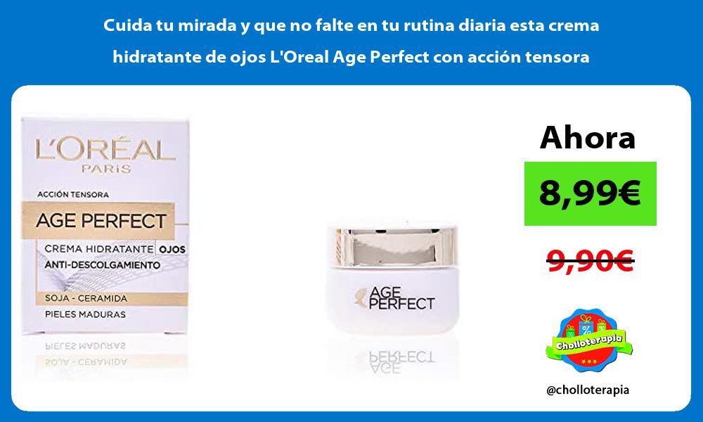 Cuida tu mirada y que no falte en tu rutina diaria esta crema hidratante de ojos LOreal Age Perfect con accion tensora