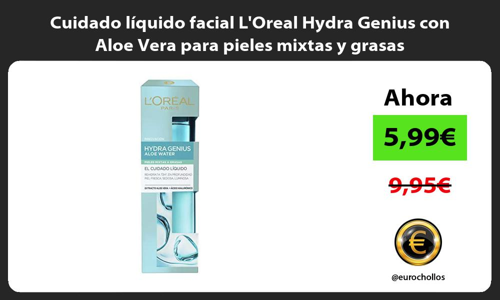 Cuidado líquido facial LOreal Hydra Genius con Aloe Vera para pieles mixtas y grasas