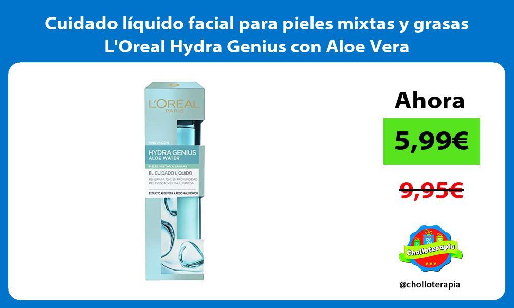 Cuidado líquido facial para pieles mixtas y grasas LOreal Hydra Genius con Aloe Vera