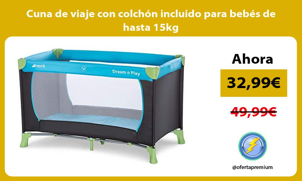 Cuna de viaje con colchón incluido para bebés de hasta 15kg