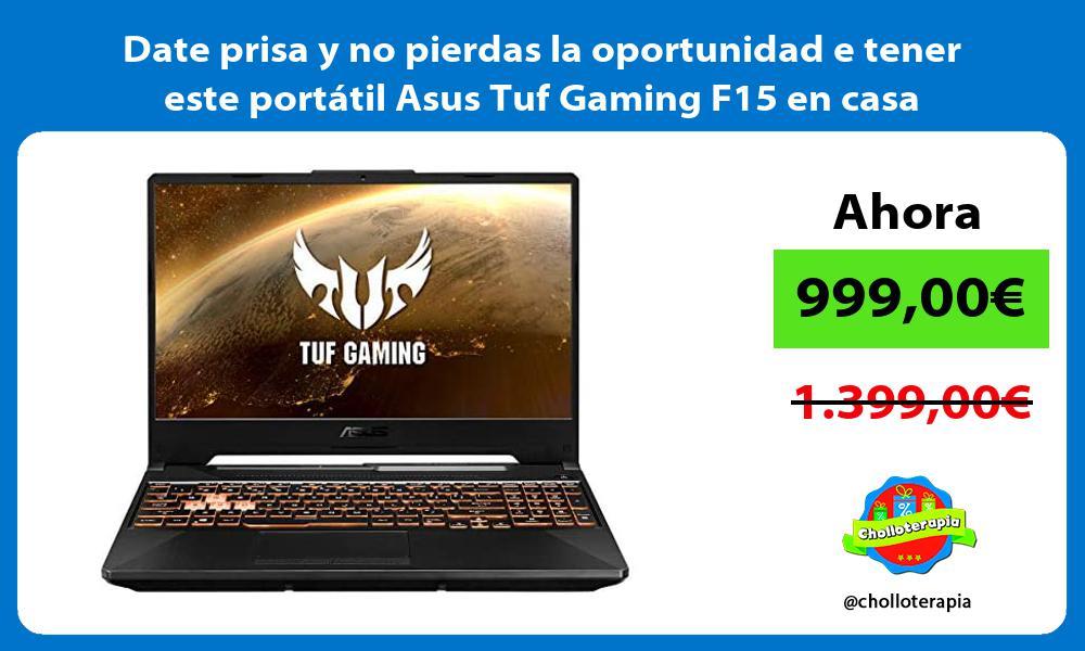 Date prisa y no pierdas la oportunidad e tener este portatil Asus Tuf Gaming F15 en casa