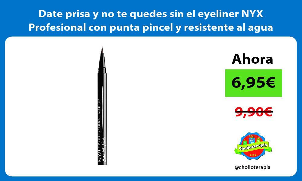 Date prisa y no te quedes sin el eyeliner NYX Profesional con punta pincel y resistente al agua