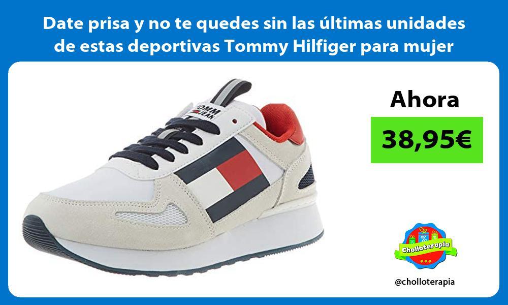 Date prisa y no te quedes sin las ultimas unidades de estas deportivas Tommy Hilfiger para mujer