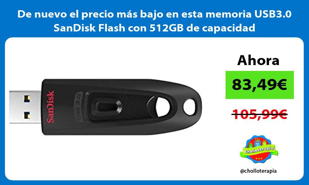 De nuevo el precio mas bajo en esta memoria USB3 0 SanDisk Flash con 512GB de capacidad