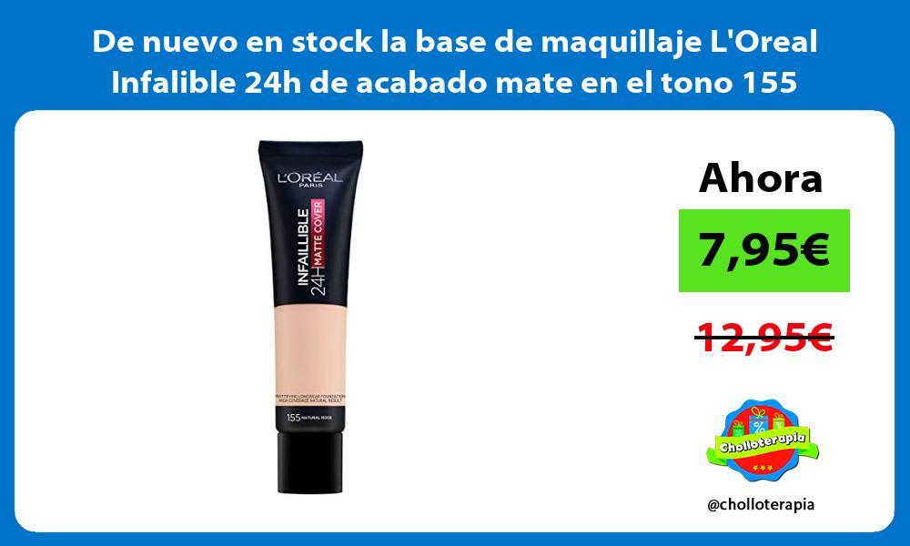 De nuevo en stock la base de maquillaje LOreal Infalible 24h de acabado mate en el tono 155