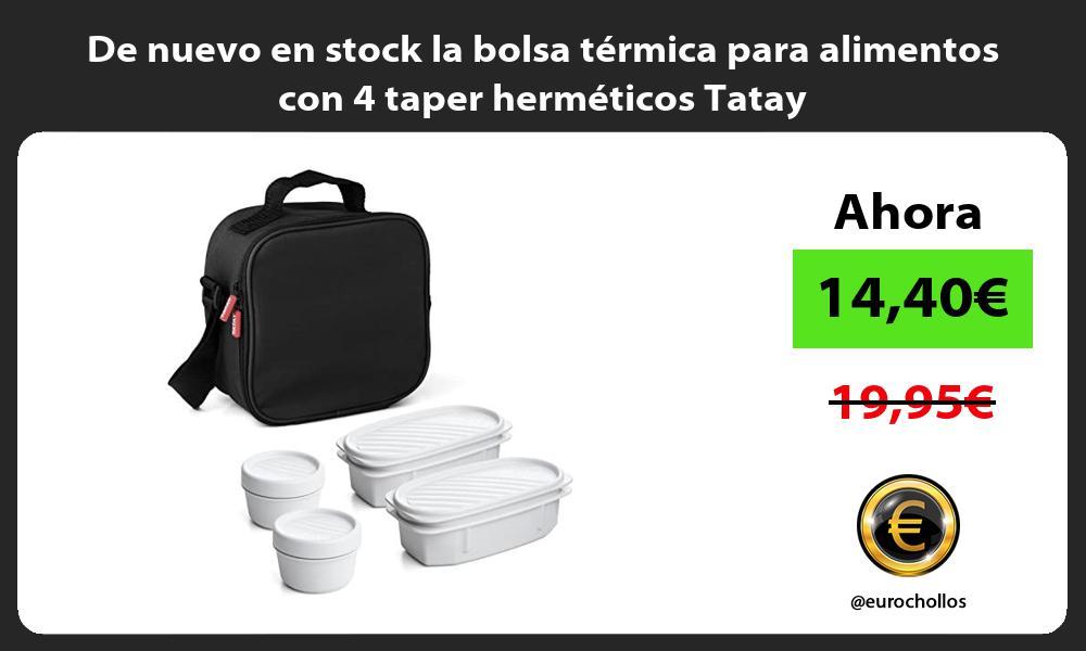 De nuevo en stock la bolsa termica para alimentos con 4 taper hermeticos Tatay