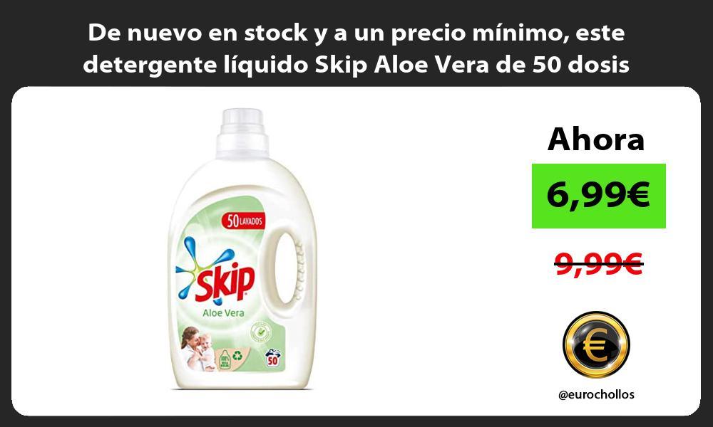 De nuevo en stock y a un precio minimo este detergente liquido Skip Aloe Vera de 50 dosis