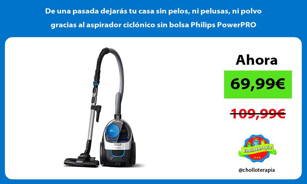 De una pasada dejaras tu casa sin pelos ni pelusas ni polvo gracias al aspirador ciclonico sin bolsa Philips PowerPRO