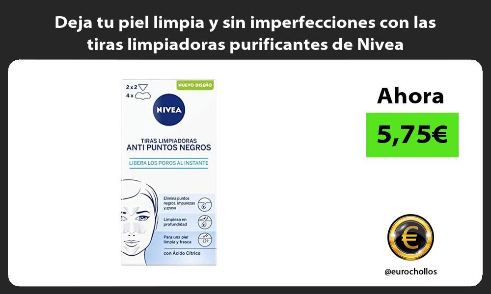 Deja tu piel limpia y sin imperfecciones con las tiras limpiadoras purificantes de Nivea