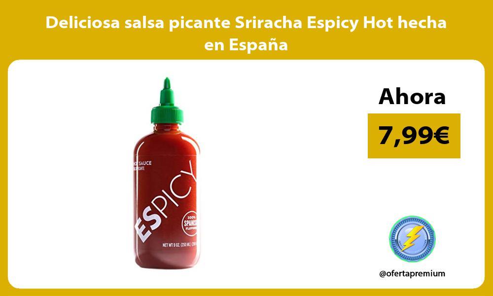 Deliciosa salsa picante Sriracha Espicy Hot hecha en Espana