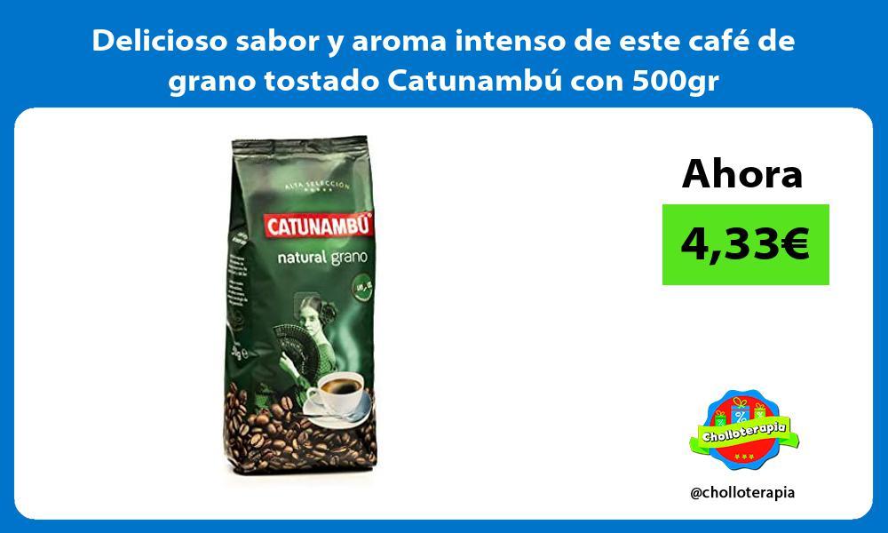 Delicioso sabor y aroma intenso de este cafe de grano tostado Catunambu con 500gr
