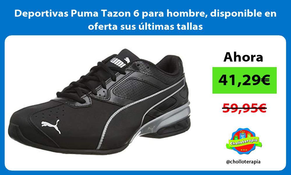 Deportivas Puma Tazon 6 para hombre disponible en oferta sus últimas tallas