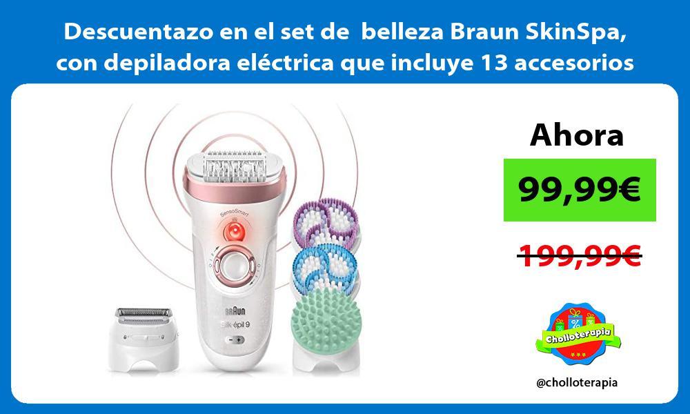 Descuentazo en el set de belleza Braun SkinSpa con depiladora electrica que incluye 13 accesorios