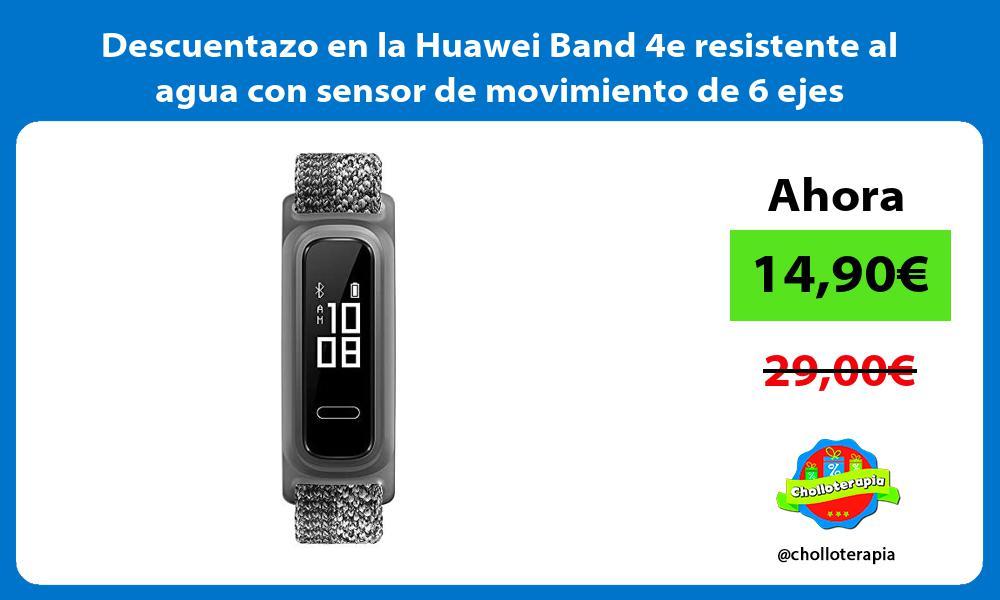 Descuentazo en la Huawei Band 4e resistente al agua con sensor de movimiento de 6 ejes