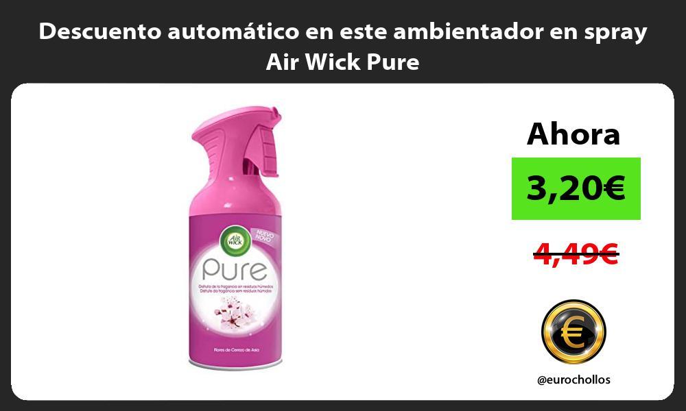 Descuento automatico en este ambientador en spray Air Wick Pure