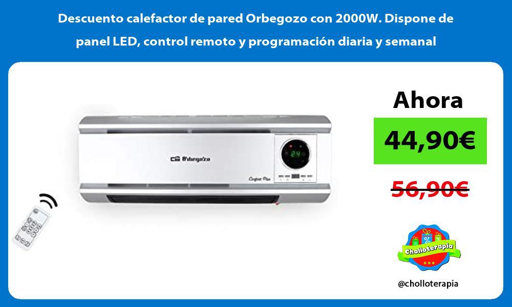 Descuento calefactor de pared Orbegozo con 2000W Dispone de panel LED control remoto y programacion diaria y semanal