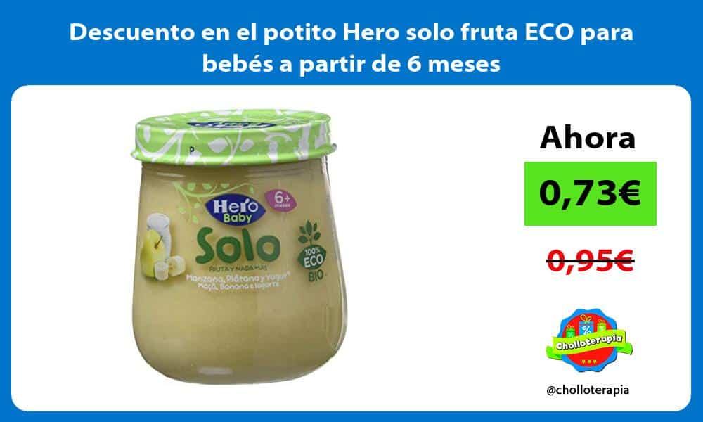 Descuento en el potito Hero solo fruta ECO para bebés a partir de 6 meses
