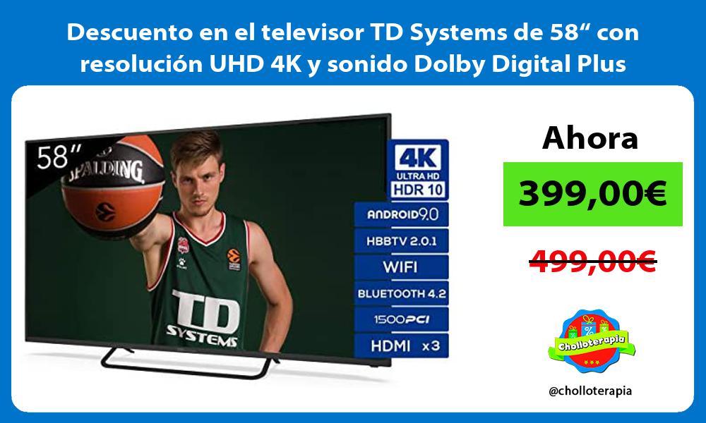 """Descuento en el televisor TD Systems de 58"""" con resolución UHD 4K y sonido Dolby Digital Plus"""
