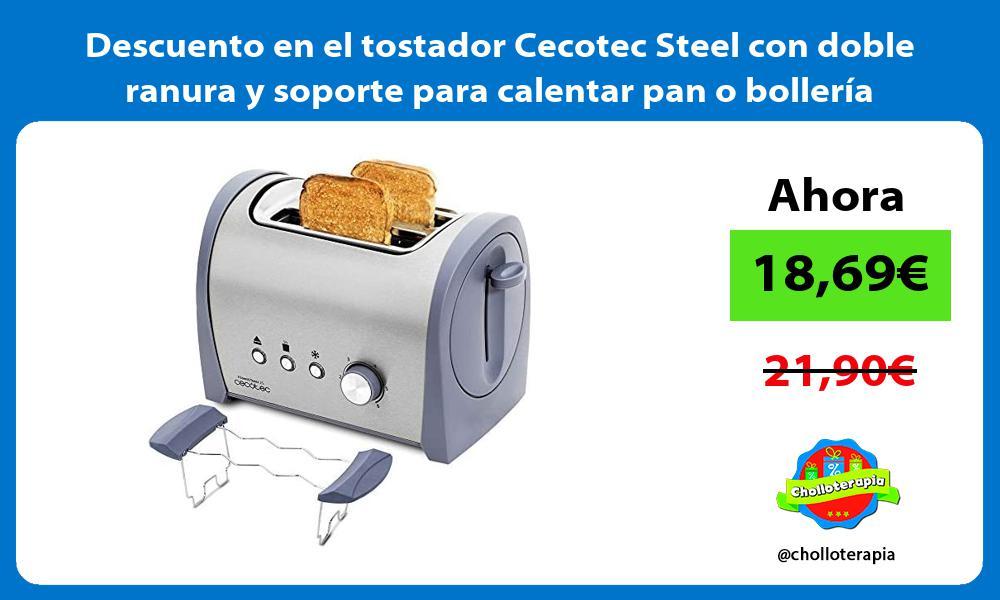 Descuento en el tostador Cecotec Steel con doble ranura y soporte para calentar pan o bolleria