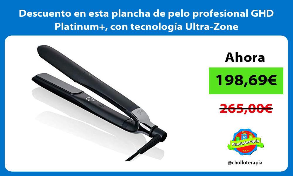 Descuento en esta plancha de pelo profesional GHD Platinum con tecnologia Ultra Zone