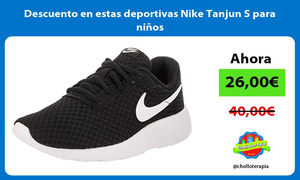 Descuento en estas deportivas Nike Tanjun S para ninos