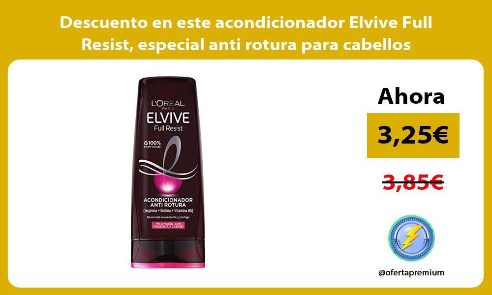 Descuento en este acondicionador Elvive Full Resist especial anti rotura para cabellos fragiles