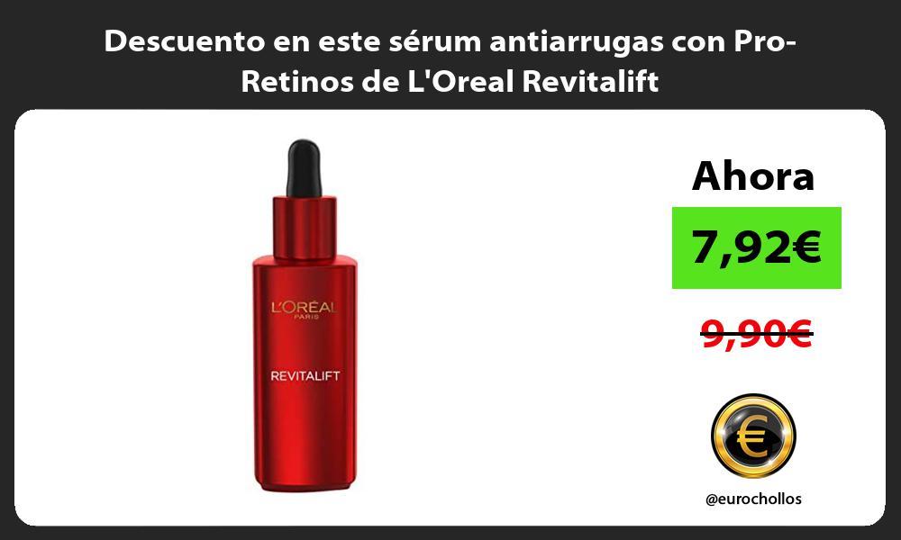 Descuento en este serum antiarrugas con Pro Retinos de LOreal Revitalift
