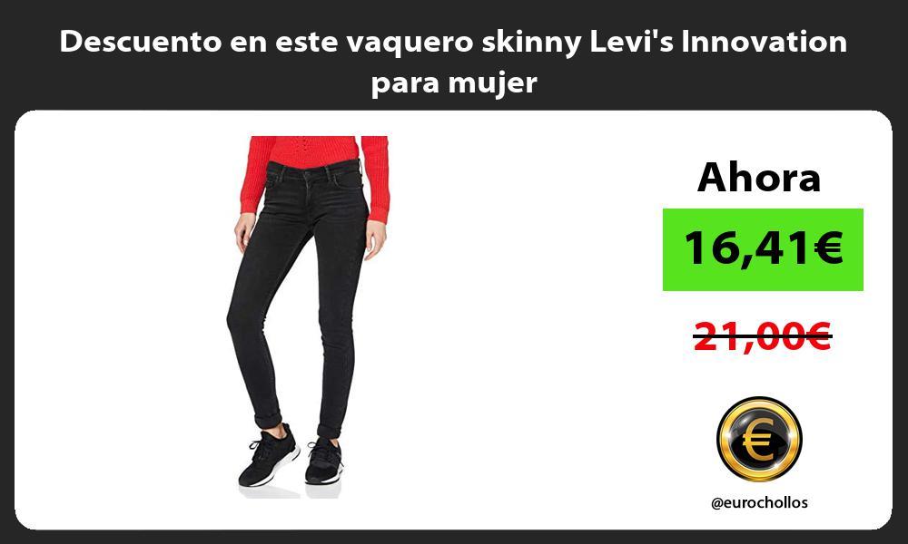 Descuento en este vaquero skinny Levis Innovation para mujer